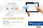Why Choose Xirrus? Learn about Real ROI Advantages of Xirrus Easy Wi-Fi