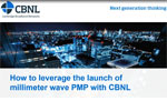 How to leverage the launch of millimeter wave PMP with CBNL